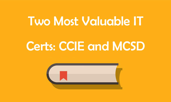 two most valuable IT certs ccie and mcsd