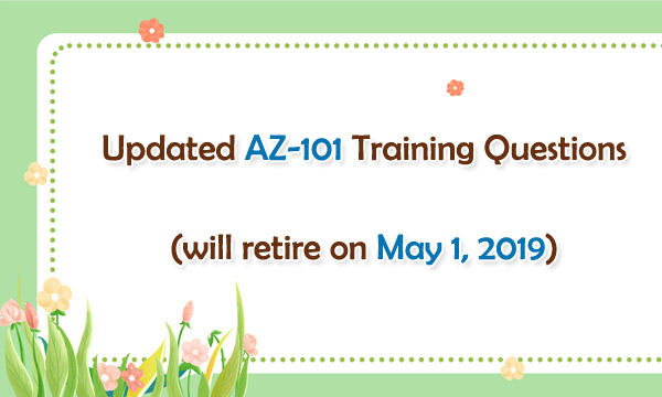 Updated AZ-101 training questions (will retire on May 1, 2019)
