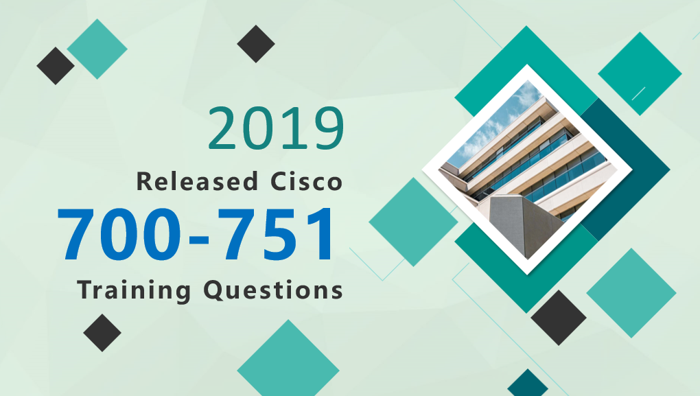 2019 Released Cisco 700-751 Training Questions
