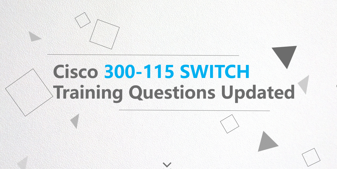 Updated Cisco CCNP 300-115 SWITCH training questions