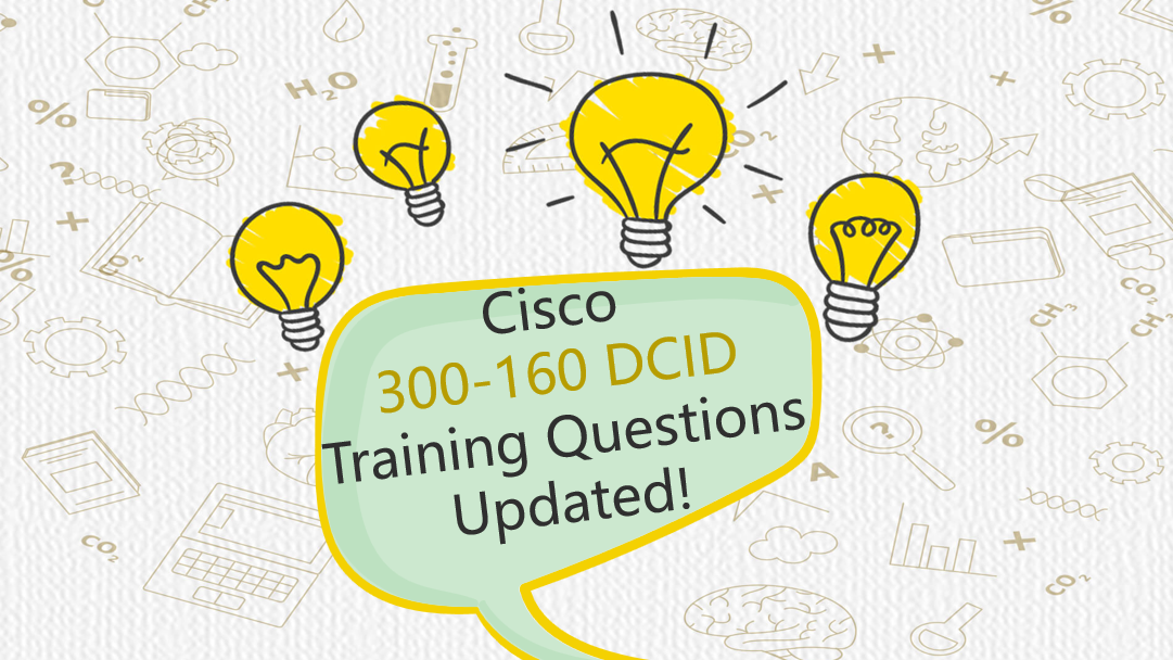Cisco 300-160 DCID training questions have been updated