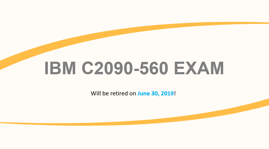 ibm c2090-560 exam will be retired on June 30, 2019