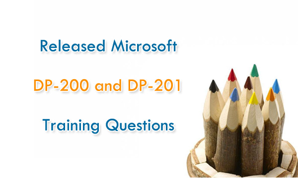 Released Microsoft DP-200 and DP-201 training questions
