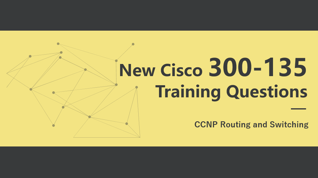 New Cisco 300-135 Training Questions Available