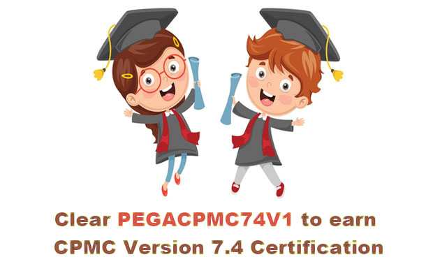 Clear PEGACPMC74V1 to earn CPMC Version 7.4 Certification