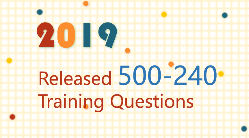 2019 released 500-240 training questions