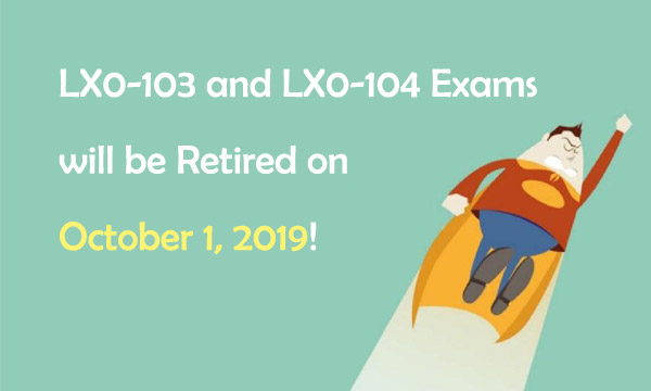 LX0-103 and LX0-104 Exams will be retired on October 1, 2019.