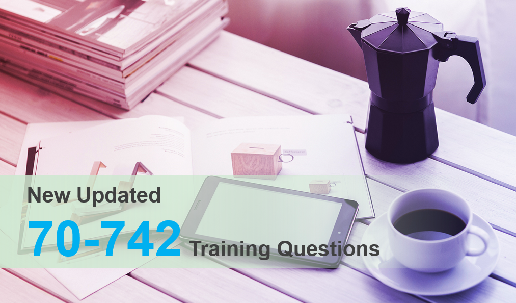 New Updated Microsoft 70-742 Training Questions