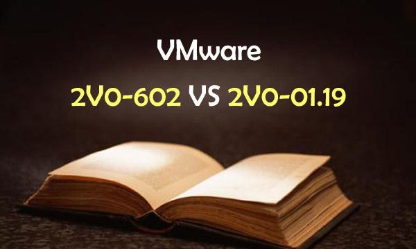 VMware 2V0-602 VS 2V0-01.19