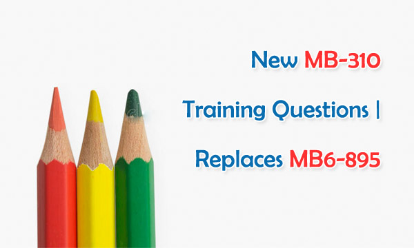 Released MB-310 training questions | MB6-895 retires on August 31, 2019
