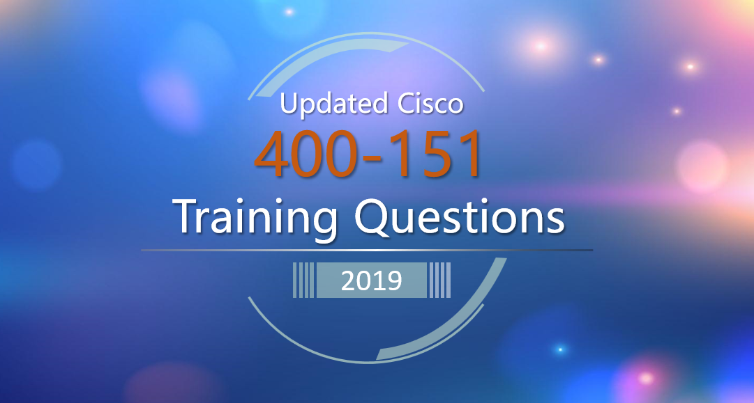 Cisco 400-151 Training Questions have been updated!
