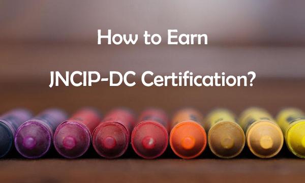 How to Earn JNCIP-DC Certification?