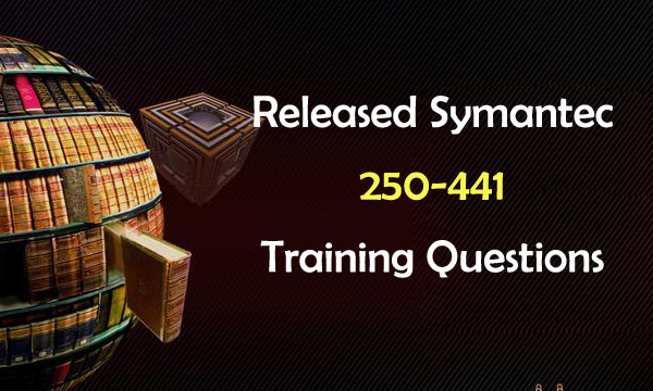Released Symantec 250-441 Training Questions