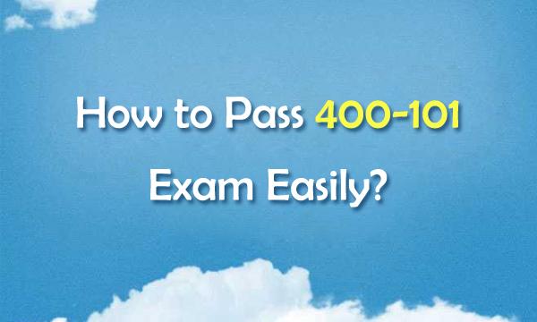How to Pass 400-101 Exam Easily?