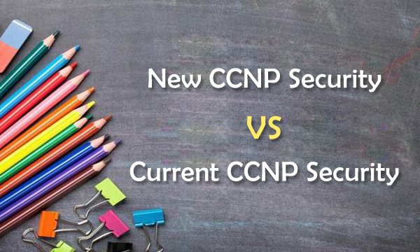 New CCNP Security VS Current CCNP Security