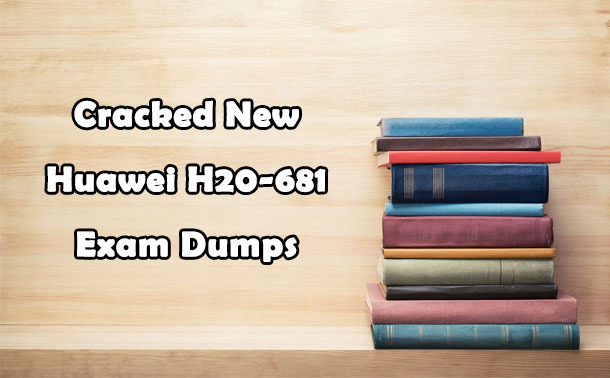 Cracked New Huawei H20-681 Exam Dumps
