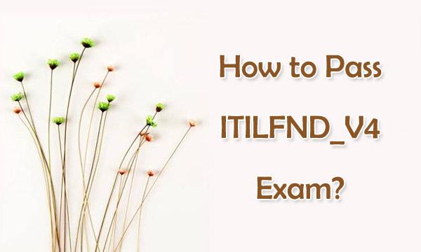 How to Pass ITILFND_V4 Exam
