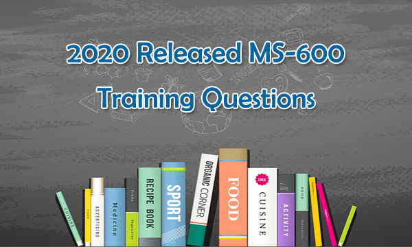New released MS-600 training questions