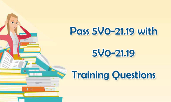 Pass 5V0-21.19 with 5V0-21.19 Training Questions