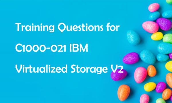 Training Questions for C1000-021 IBM Virtualized Storage V2