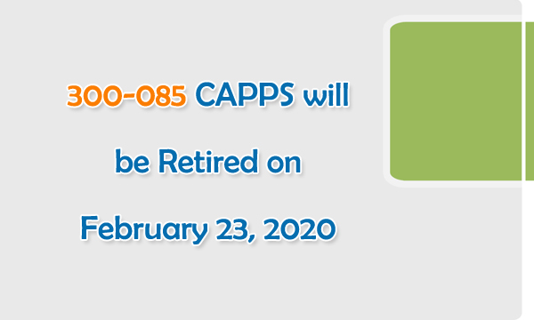 300-085 CAPPS will be Retired on February 23, 2020