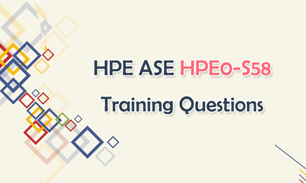 HPE ASE HPE0-S58 Training Questions