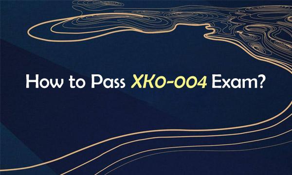 How to Pass XK0-004 Exam?