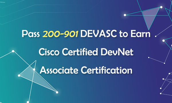 Pass 200-901 DEVASC to Earn Cisco Certified DevNet Associate Certification