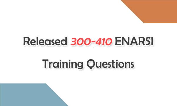 Released 300-410 ENARSI Training Questions