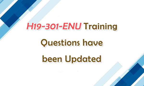 Huawei H19-301-ENU Training Questions have been Updated