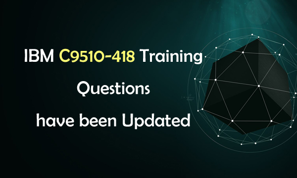 IBM C9510-418 training questions have been updated