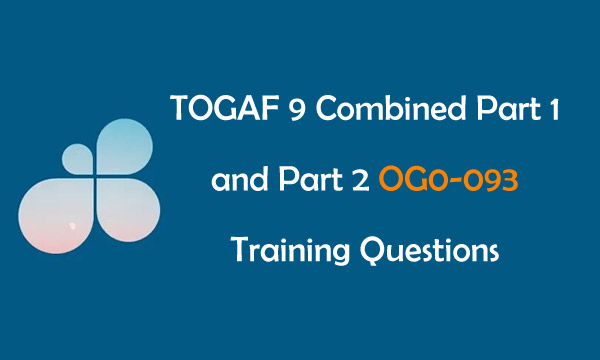 TOGAF 9 Combined Part 1 and Part 2 Exam OG0-093 Training Questions