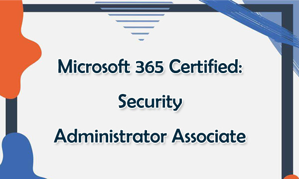 Microsoft 365 Certified Security Administrator Associate Certification