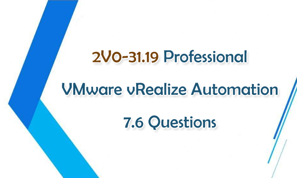2V0-31.19 Professional VMware vRealize Automation 7.6 Questions