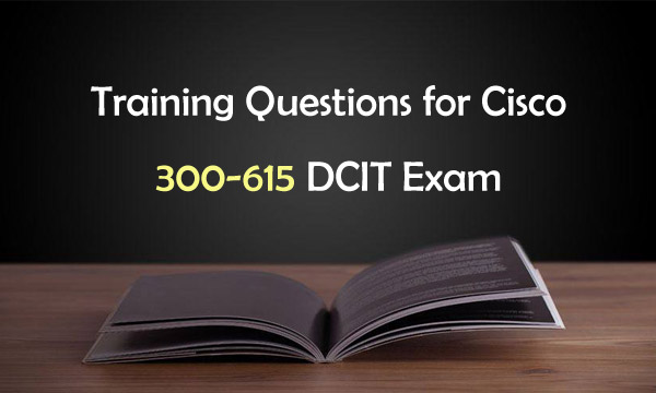 Training Questions for Cisco 300-615 DCIT Exam