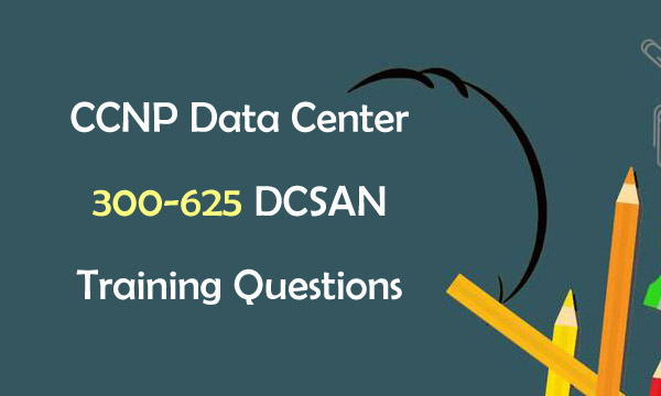 CCNP Data Center 300-625 DCSAN Training Questions