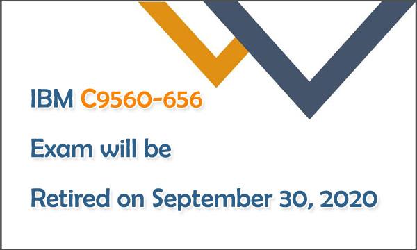 IBM C9560-656 Exam will be Retired on September 30, 2020