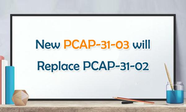 New PCAP-31-03 will Replace PCAP-31-02