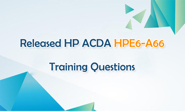 Released HP ACDA HPE6-A66 Training Questions