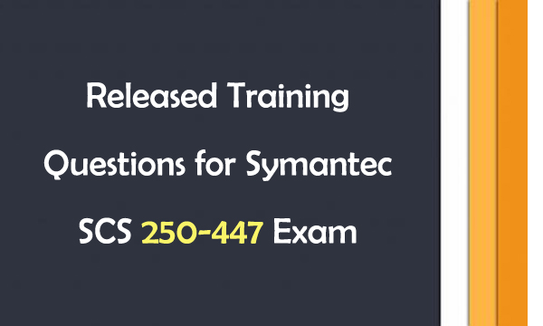 Released Training Questions for Symantec SCS 250-447 Exam