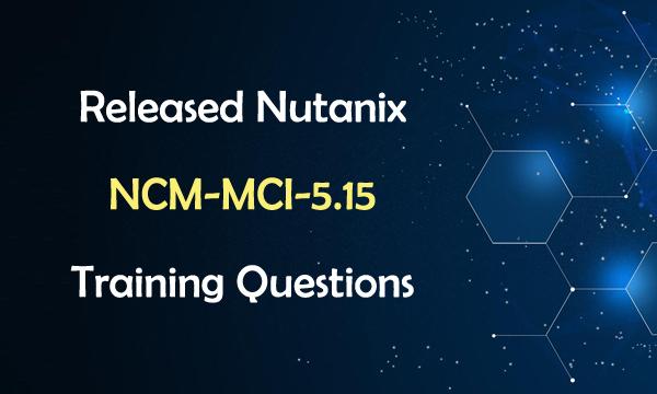 Released Nutanix NCM-MCI-5.15 Training Questions