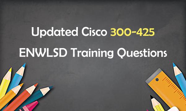 Updated Cisco 300-425 ENWLSD Training Questions