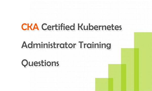 CKA Certified Kubernetes Administrator Training Questions
