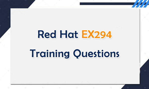 Red Hat EX294 Training Questions