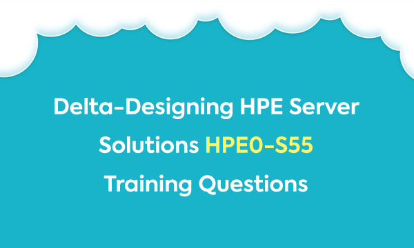 Delta-Designing HPE Server Solutions HPE0-S55 Training Questions