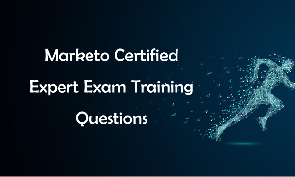 Marketo Certified Expert Exam Training Questions