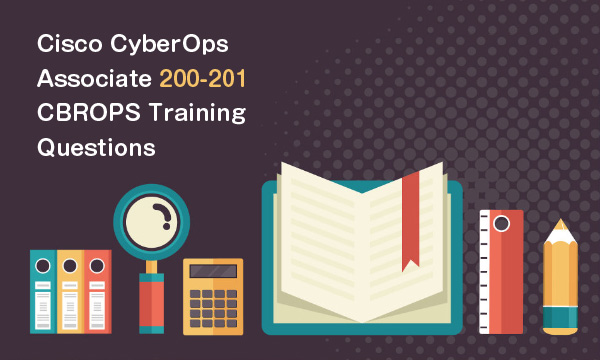 Cisco CyberOps Associate 200-201 CBROPS Training Questions