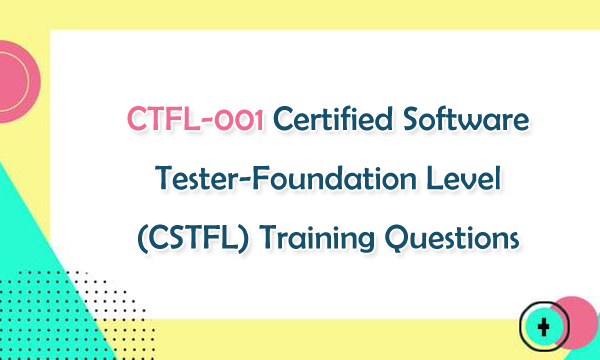 CTFL-001 Certified Software Tester-Foundation Level (CSTFL) Training Questions