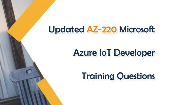 Updated AZ-220 Microsoft Azure loT Developer Training Questions