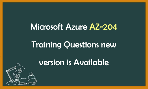 Microsoft Azure AZ-204 Training Questions new version is Available